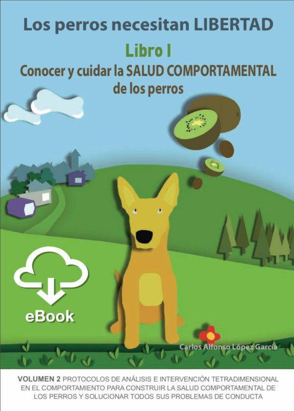 Los perros necesitan LIBERTAD. Libro I: Conocer y cuidar la...