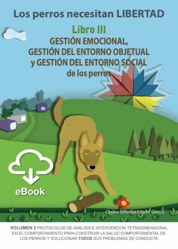 Los perros necesitan LIBERTAD. Libro III: GESTIÓN EMOCIONAL, GESTIÓN DEL...