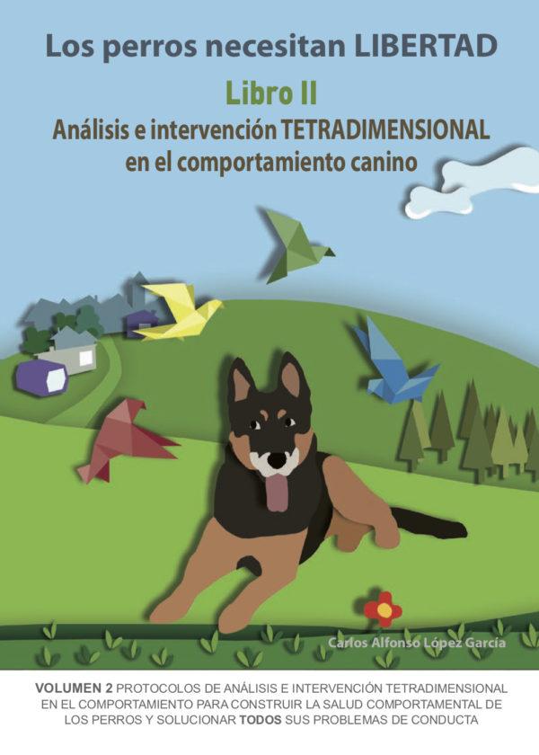 Los perros necesitan LIBERTAD. Libro II: Análisis e Intervención TETRADIMENSIONAL...